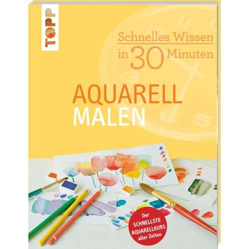Aquarell malen - Schnelles Wissen in 30 Minuten