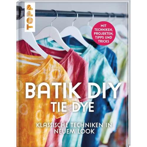 Batik DIY - Tie Dye Klassische Techniken in neuen Look